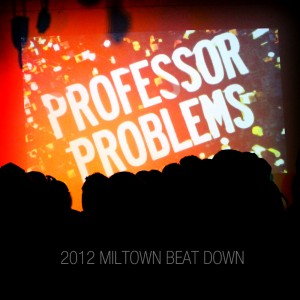 Professor Problems – 2012 MILTOWN BEATDOWN